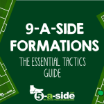 9-a-side Tactics – The Essential Guide