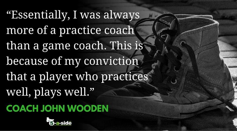 Coach Wooden Practice Quote