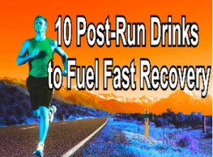 10 Post-Run Drinks to Fuel Fast Recovery