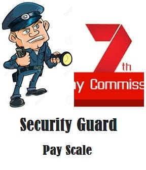 7th Pay Commission For Security Guard / Watchman Pay Scale
