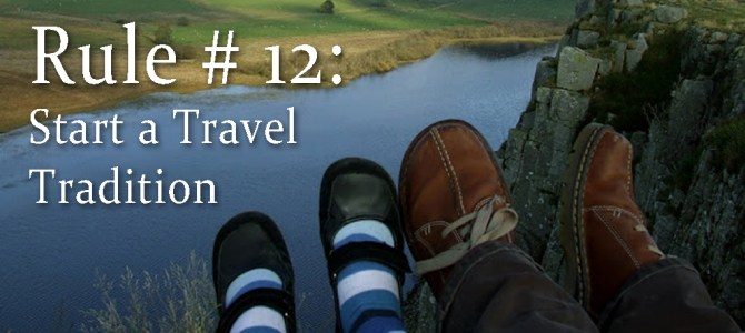 Rule # 12: Start a Travel Tradition