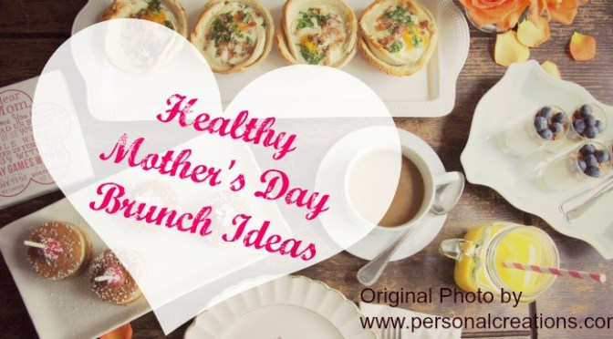 Seven Ideas for a Healthy Mother's Day Brunch