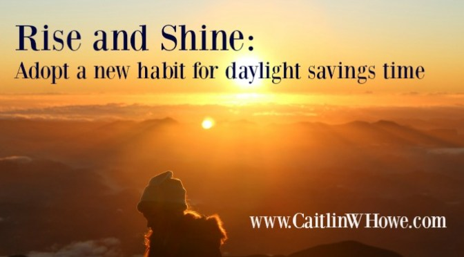 Rise and shine: Adopt a new morning habit for daylight savings time