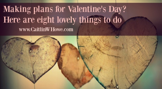 Making plans for Valentine's Day? Here are eight lovely things to do