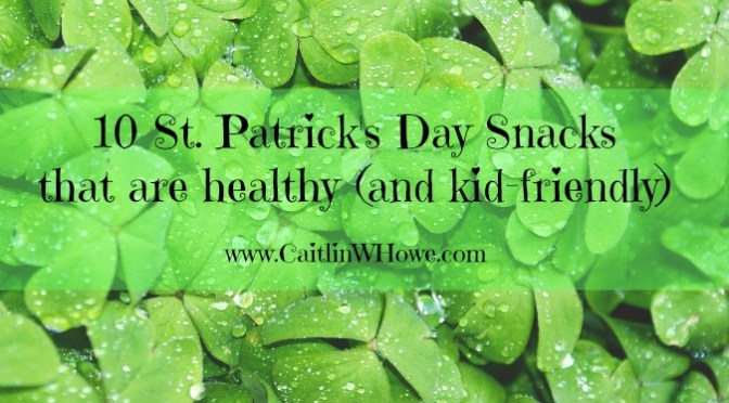 Ten healthy St. Patrick's Day snacks that are kid-friendly