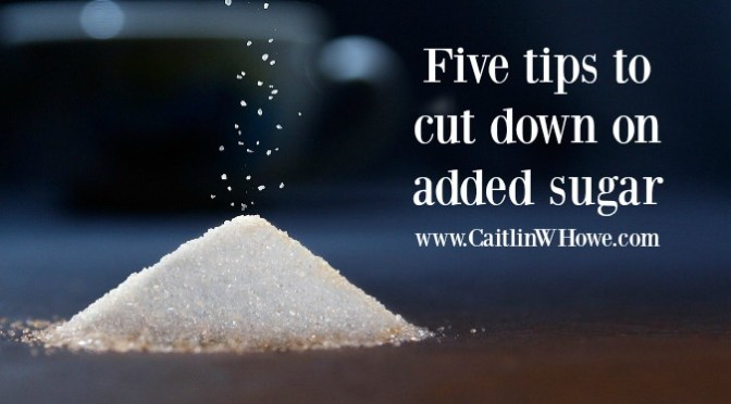 Five tips to cut down on added sugar