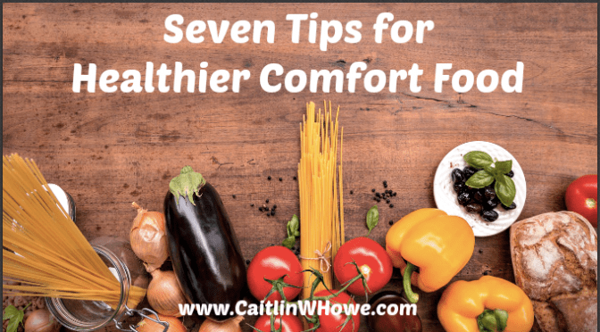 How to cook healthier comfort food: seven tips