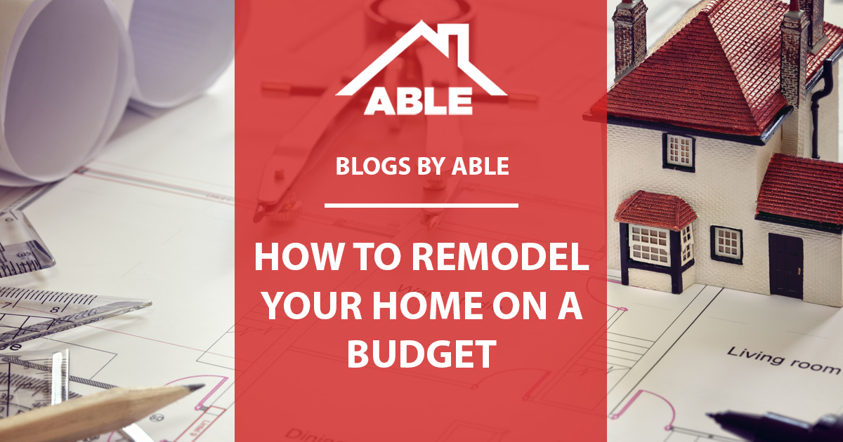 How to Remodel Your Home on a Budget - Able Roof
