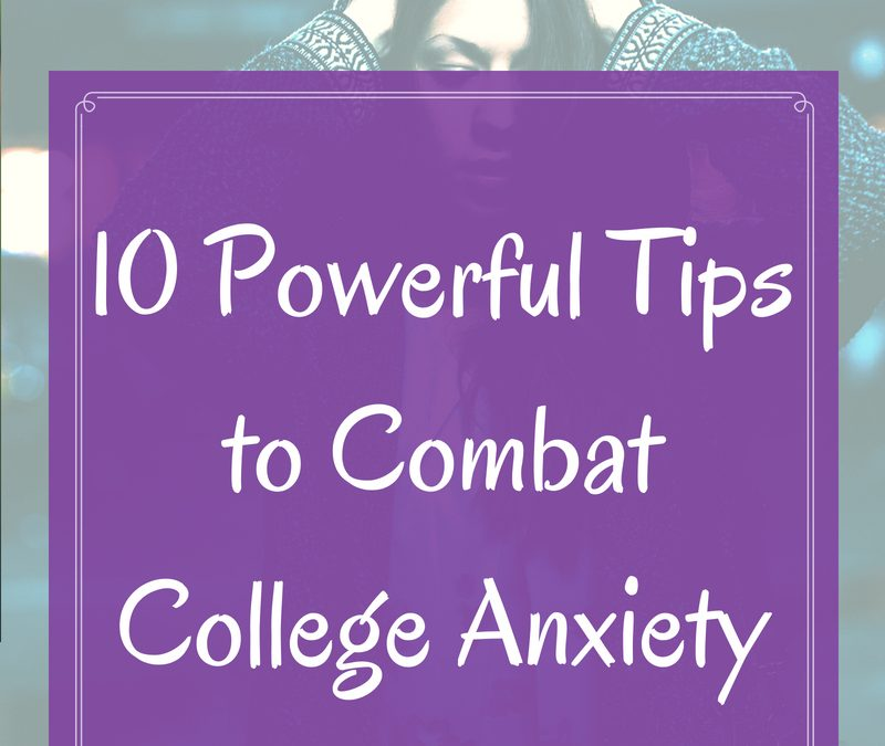 10 Powerful Tips to Combat College Anxiety - Academic Writing Success - college success tips