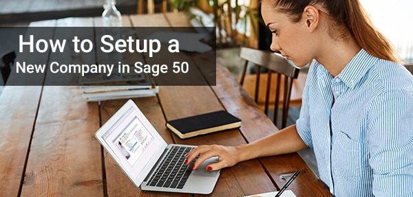 How to Setup a New Company - Sage Tech Support 1800-961-4623