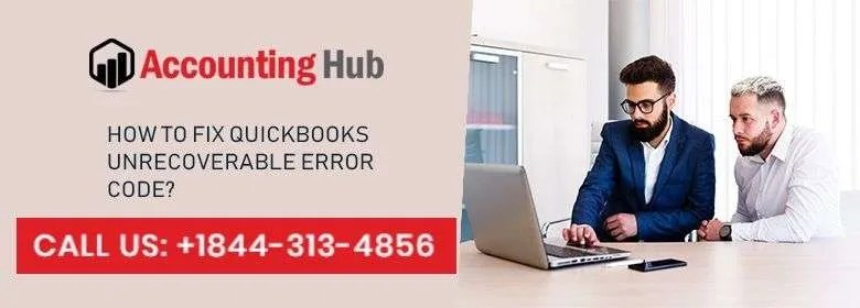 How To Fix QuickBooks Unrecoverable Error  QB HELP 1 844 313 4856 - Quickbooks Unrecoverable Error