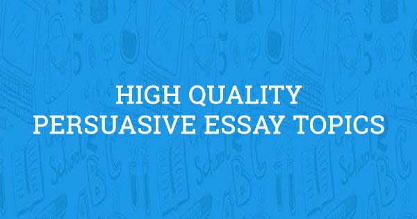 interesting topics for a persuasive essay