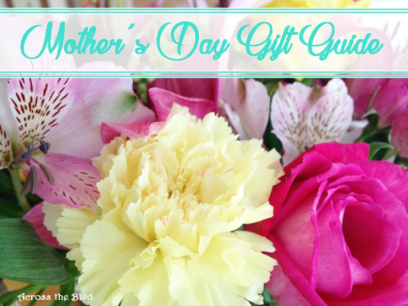 Mother's Day Gift Guide Across the Blvd