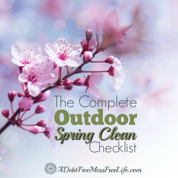 The Complete Outdoor Spring Clean Checklist - A Mess Free Life - spring cleaning checklist