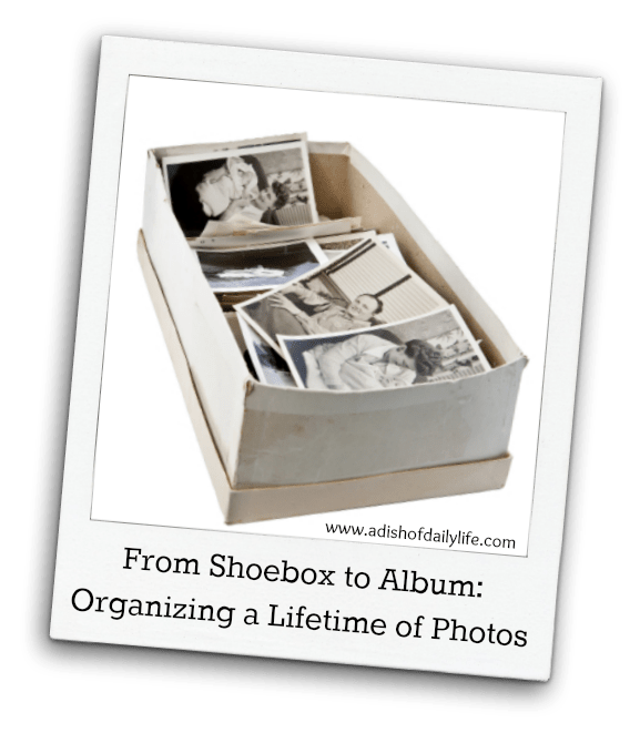 From Shoebox to Album: Organizing a Lifetime of Photos | A Dish of Daily Life #OrganizingPhotos