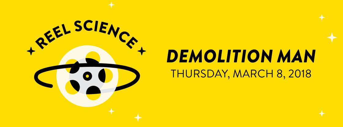 REEL Science Film Series: Demolition Man | March 8, 2018