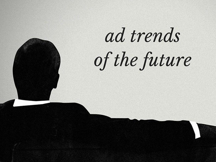 4 Emerging Advertising Trends That You Shouldn't Ignore