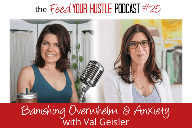 #25 Val Geisler – Banishing Overwhelm, Anxiety & Restriction
