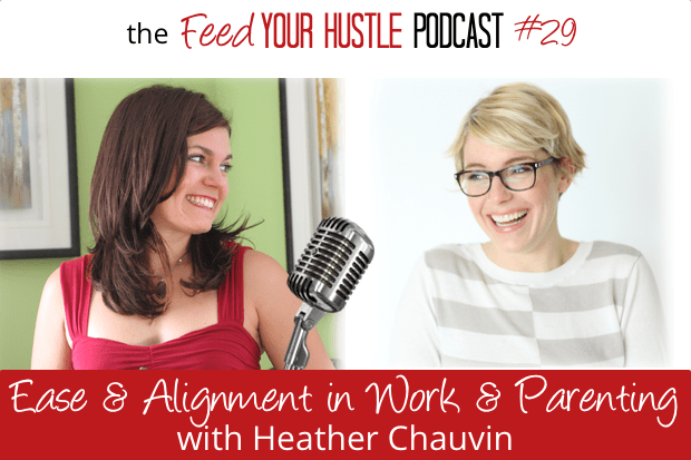 #29 Heather Chauvin – Ease & Alignment in Work and Parenting