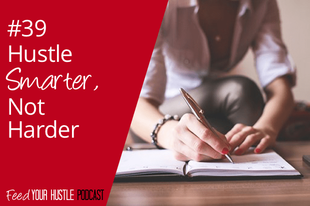 #39 Hustle Smarter, Not Harder & a Podcast Update