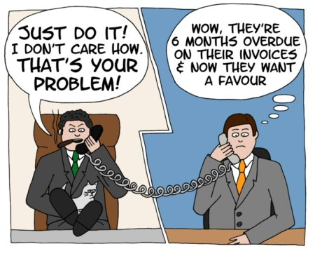 """Cartoon showing conflict between supplier and buyer. Buyer """"Just do it!"""". Supplier """"Wow, they're 6 months behind on their invoices & now they want a favour"""""""