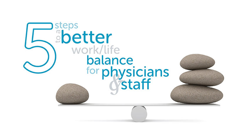 5 steps to a better work life balance for physicians  staff - Work Articles