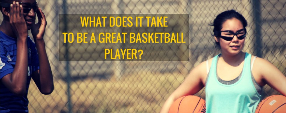 what does it take to be a great basketball player