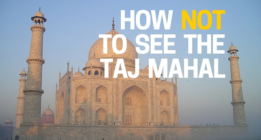 How Not To See The Taj Mahal
