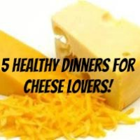 5 Healthy Dinners for Cheese Lovers!