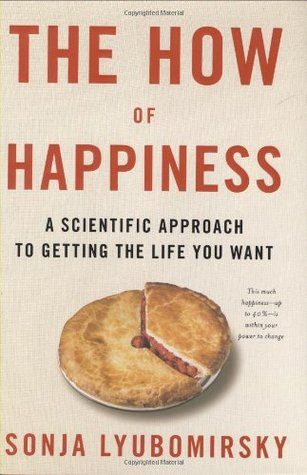 Reread Book Review The How of Happiness: A Scientific Approach to Getting the Life You Want by Sonja Lyubomirsky