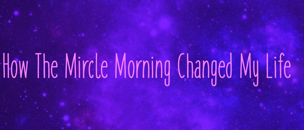 how the mircle morning changed my life