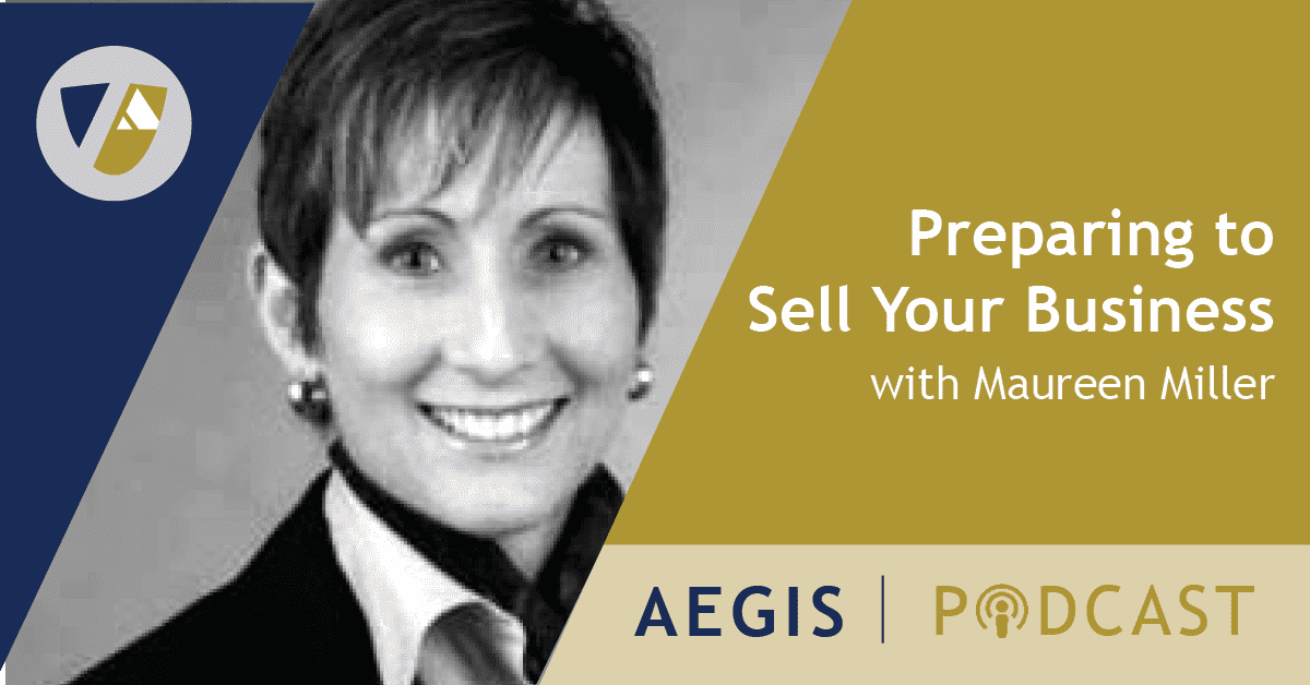 The AEGIS Podcast: Interview with Maureen Miller: Preparing to Sell Your Business