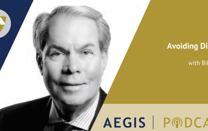 The AEGIS Podcast: Interview with Bill Higley, AEGIS Attorney, Avoiding Disasters