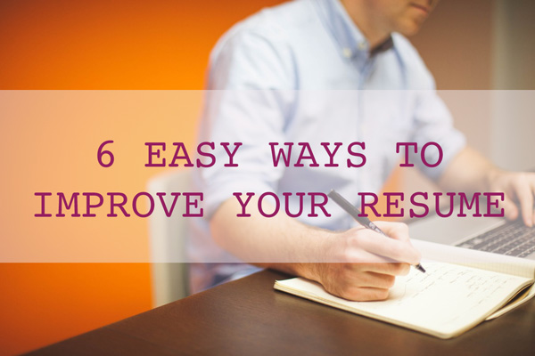 6 Easy Ways to Improve Your Resume - how to improve your resume