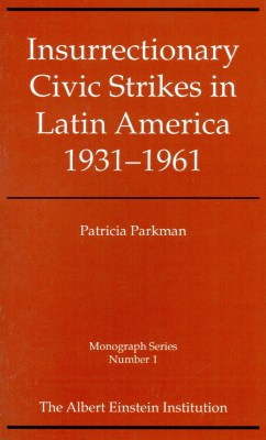 Insurrectionary Civic Strikes in Latin America: 1931-1961 (Monograph Series Vol 1)