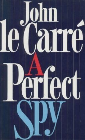 A Perfect Spy by John le Carre 1986