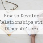 How to Develop Relationships with Other Writers
