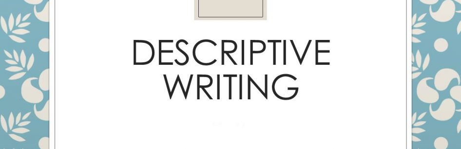 Tips on Writing a Descriptive Essay to Make It Worth Reading