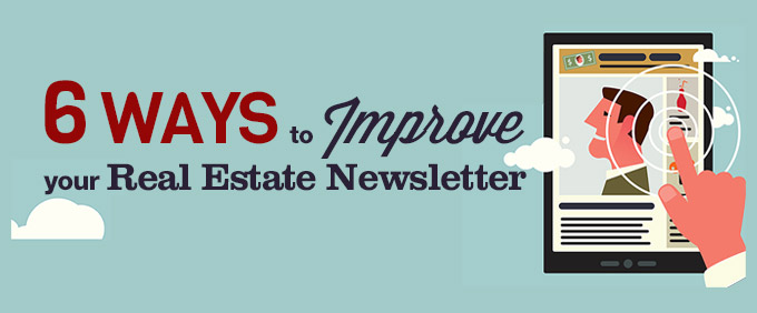 6 Ways to Improve Your Real Estate Newsletter
