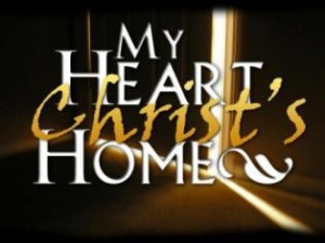 My Heart becomes Christ's Home!