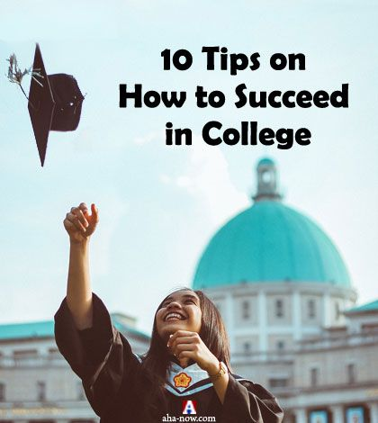 10 Tips on How to be Successful in College Aha!NOW - college success tips