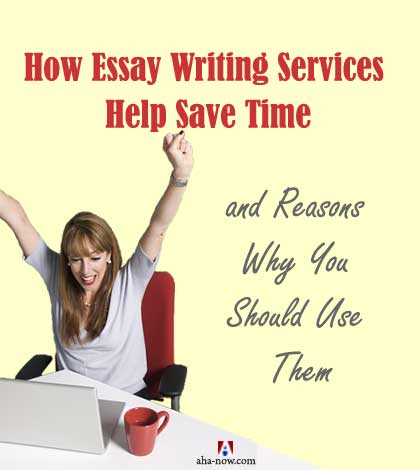 How Essay Writing Services Help Save Your Precious Time Aha!NOW