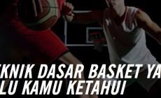 Teknik Dasar Permainan Bola Basket yang Perlu Diketahui