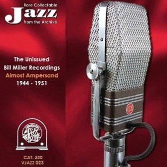 023 Almost Ampersand – The Unissued Bill Miller Recordings – 1944 – 1951  (2 CD Set) VJAZZ 023 – ALM 530
