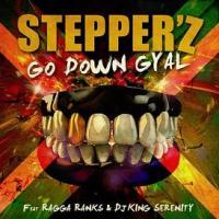 Stepper'z ft Ragga Ranks & Dj King Serenity - go down gyal