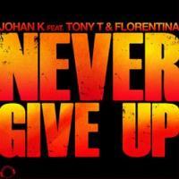 JohanK ft TonyT & Florentina - never give up