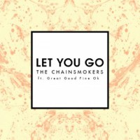 The Chainsmokers ft Great Good Fine Ok - let you go
