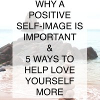 Why a Positive Self-Image is Important and 5 Ways to Help Love Yourself More