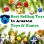 Best Selling Toys In Amazon Toys Games All Best Toys