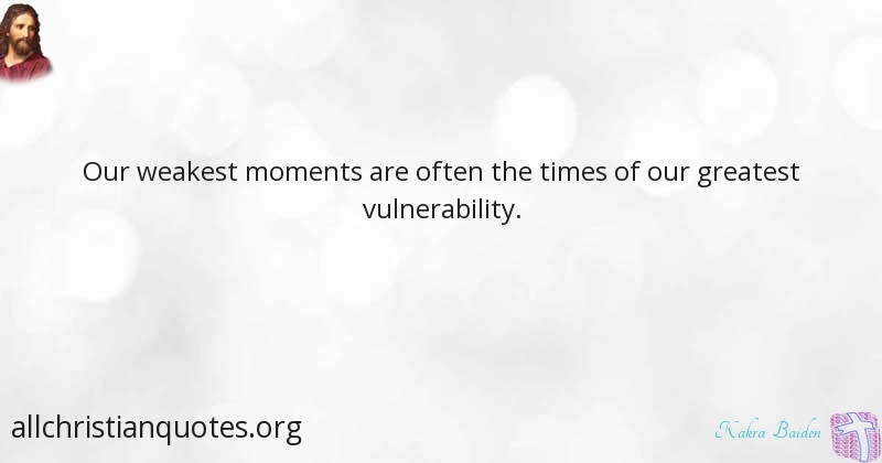 Kakra Baiden Quote about #Greatest, #Moment, #Vulnerability